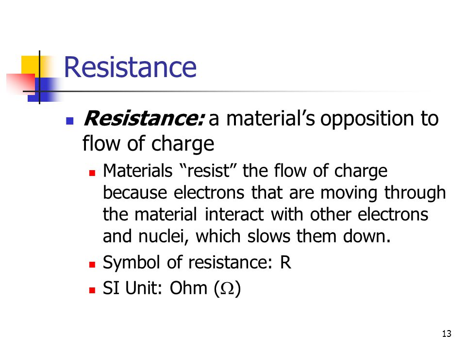 Resistance Resistance: a material's opposition to flow of charge