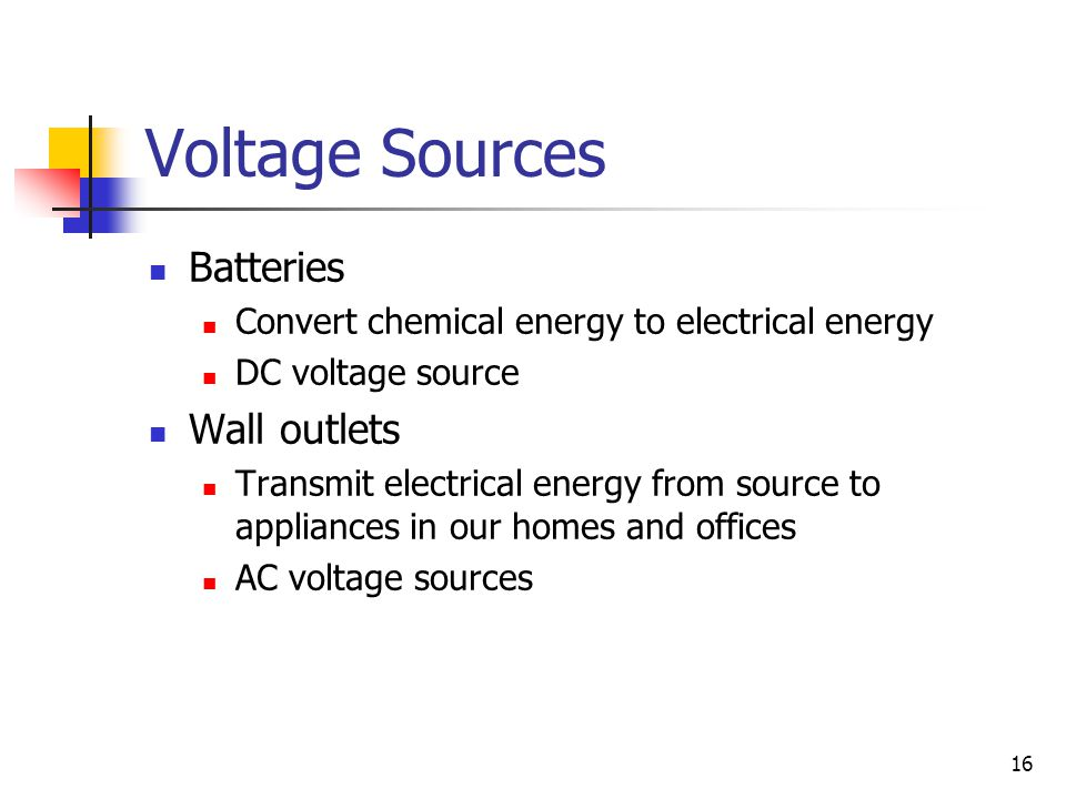 Voltage Sources Batteries Wall outlets