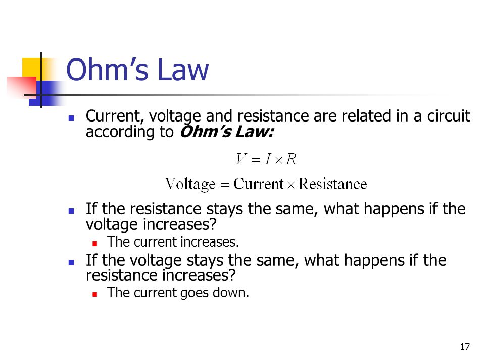 Ohm's Law Current, voltage and resistance are related in a circuit according to Ohm's Law: