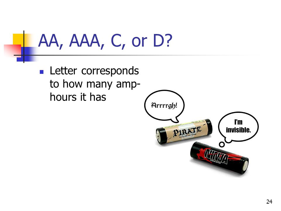 AA, AAA, C, or D Letter corresponds to how many amp-hours it has