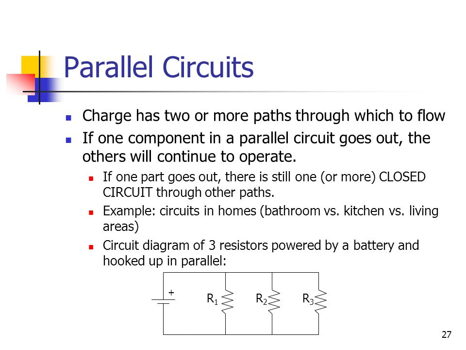 Parallel Circuits Charge has two or more paths through which to flow