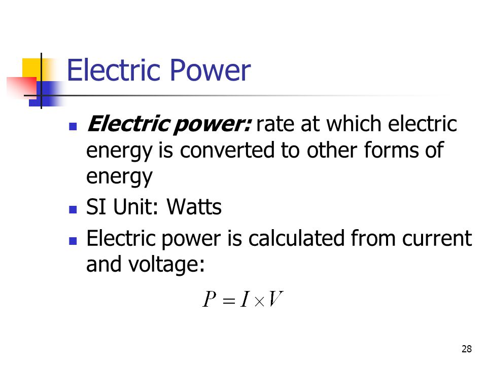 Electric Power Electric power: rate at which electric energy is converted to other forms of energy.