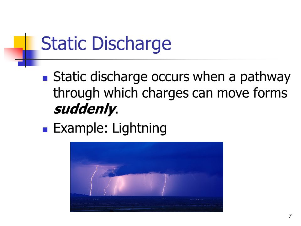 Static Discharge Static discharge occurs when a pathway through which charges can move forms suddenly.