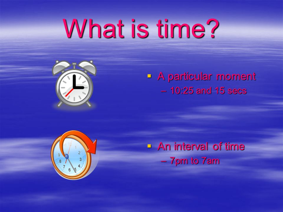 What is time A particular moment An interval of time