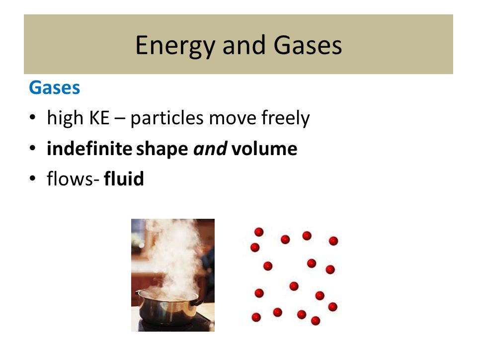 Energy and Gases Gases high KE – particles move freely