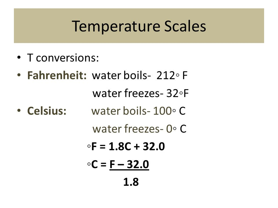 Temperature Scales T conversions: Fahrenheit: water boils- 212◦ F