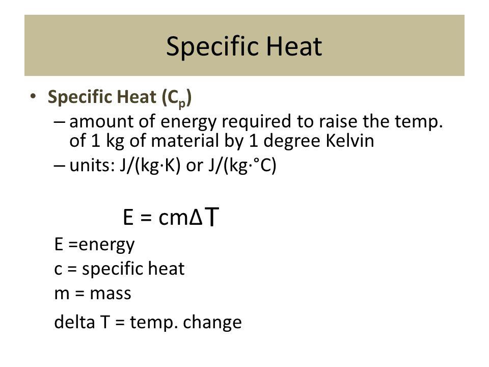 Specific Heat T E = cmΔ Specific Heat (Cp)