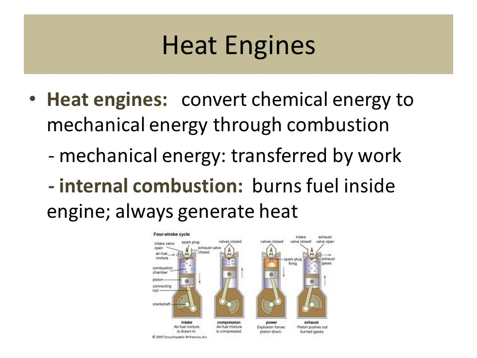 Heat Engines Heat engines: convert chemical energy to mechanical energy through combustion. - mechanical energy: transferred by work.