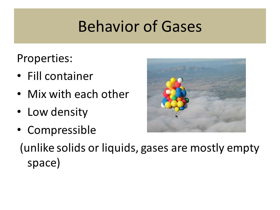 Behavior of Gases Properties: Fill container Mix with each other