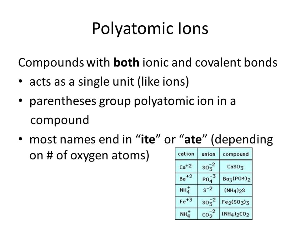 Polyatomic Ions Compounds with both ionic and covalent bonds