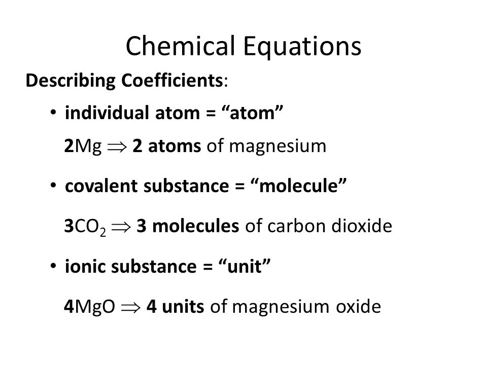 Chemical Equations Describing Coefficients: individual atom = atom