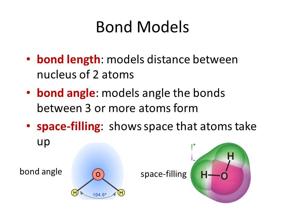 Bond Models bond length: models distance between nucleus of 2 atoms