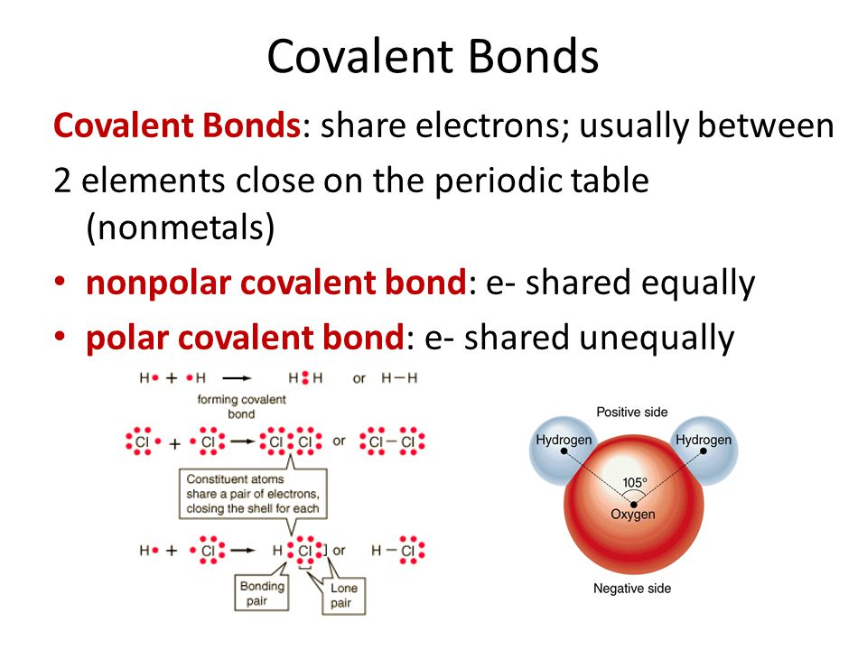Covalent Bonds Covalent Bonds: share electrons; usually between