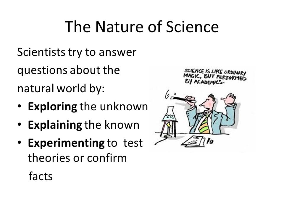 The Nature of Science Scientists try to answer questions about the