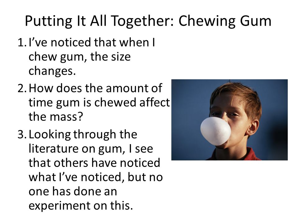 Putting It All Together: Chewing Gum