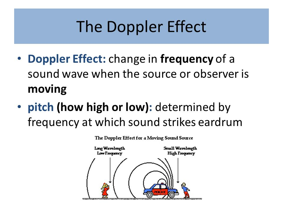 The Doppler Effect Doppler Effect: change in frequency of a sound wave when the source or observer is moving.