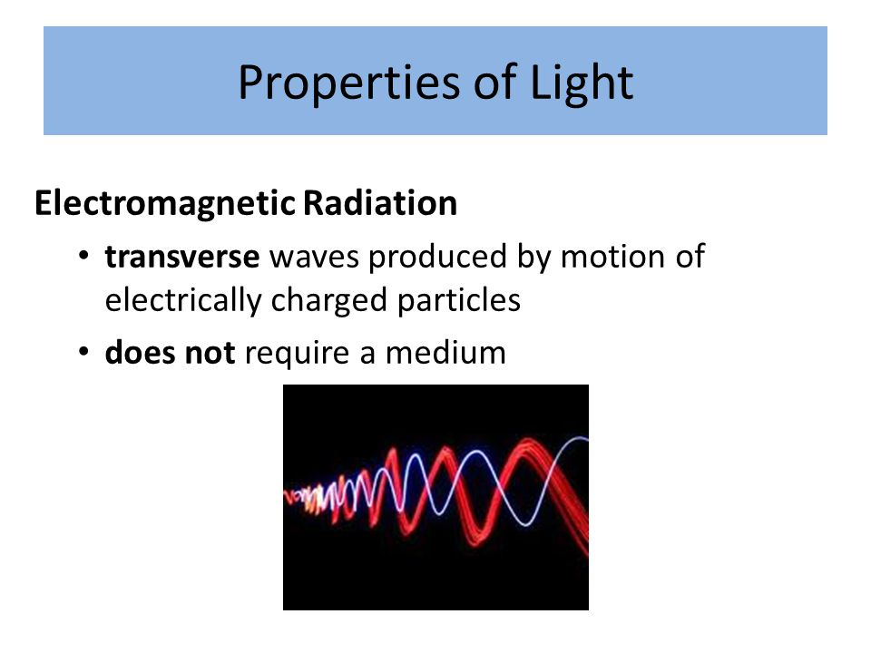 Properties of Light Electromagnetic Radiation
