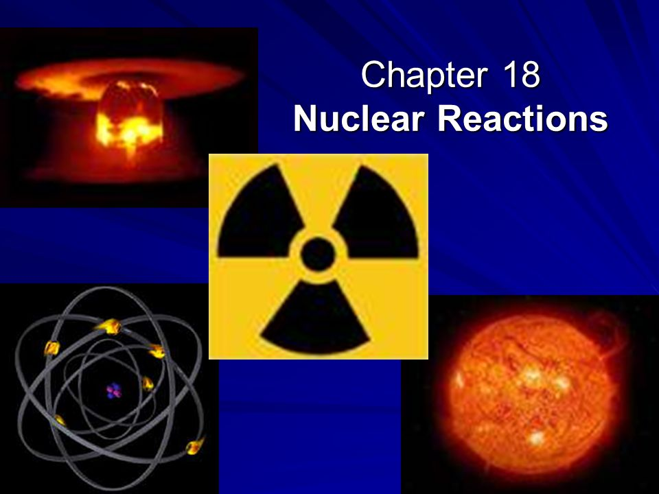 Chapter 18 Nuclear Reactions