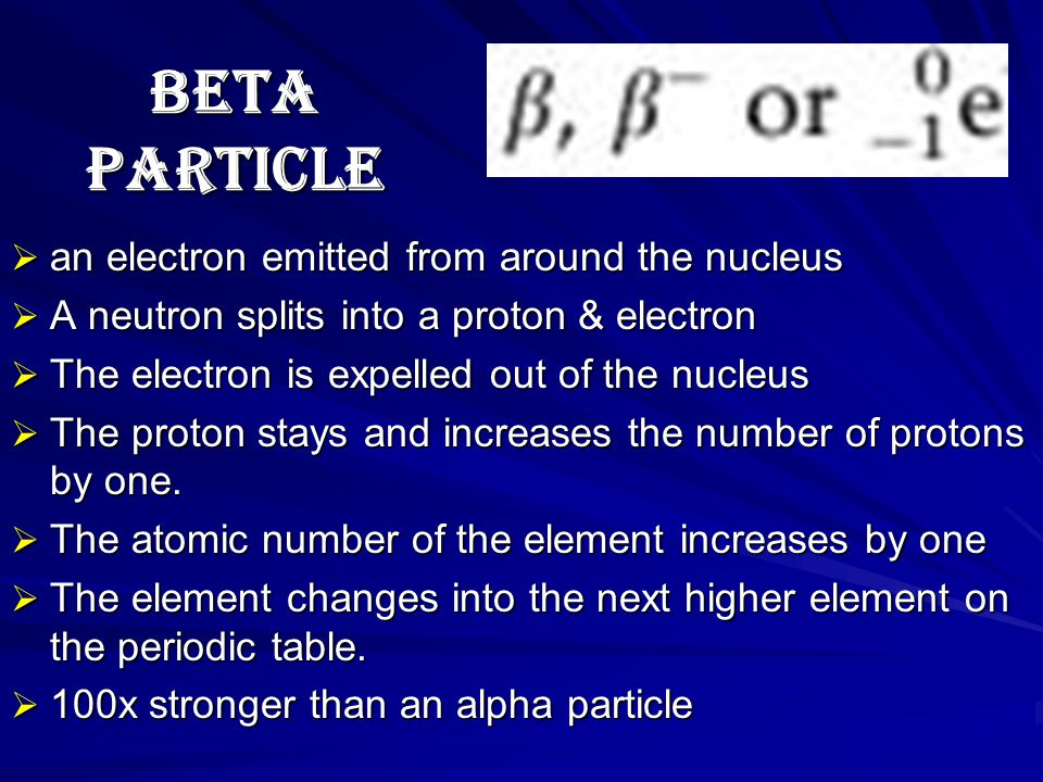 BETA PARTICLE an electron emitted from around the nucleus