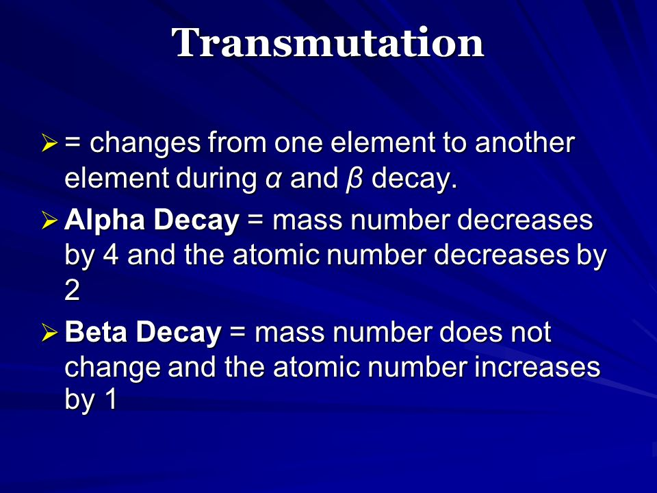 Transmutation = changes from one element to another element during α and β decay.
