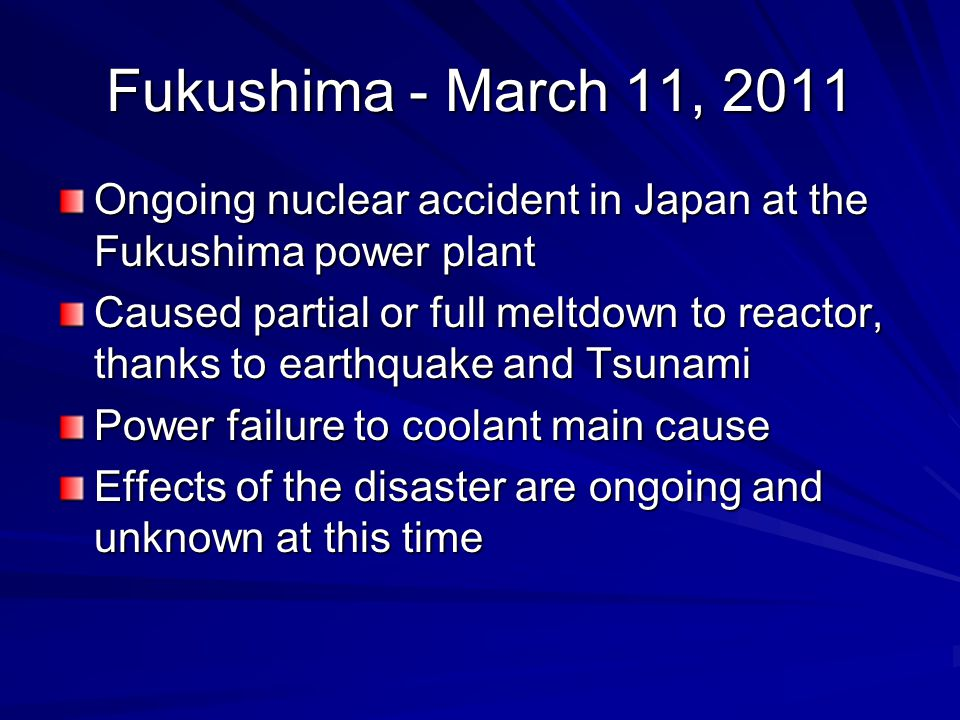 Fukushima - March 11, 2011 Ongoing nuclear accident in Japan at the Fukushima power plant.
