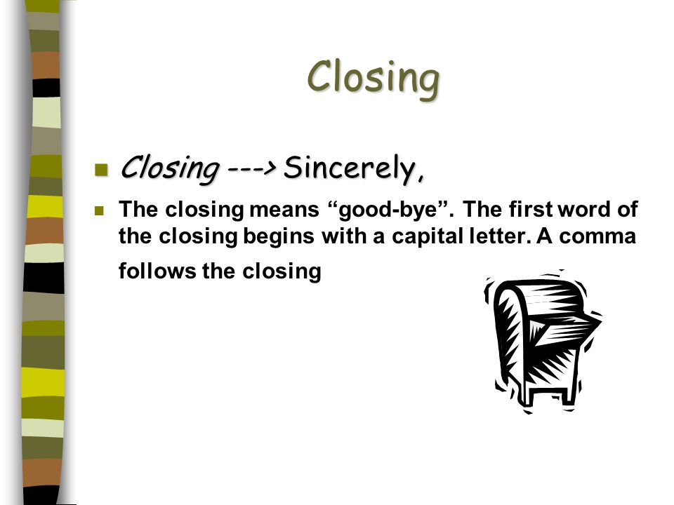 Closing Closing ---> Sincerely,