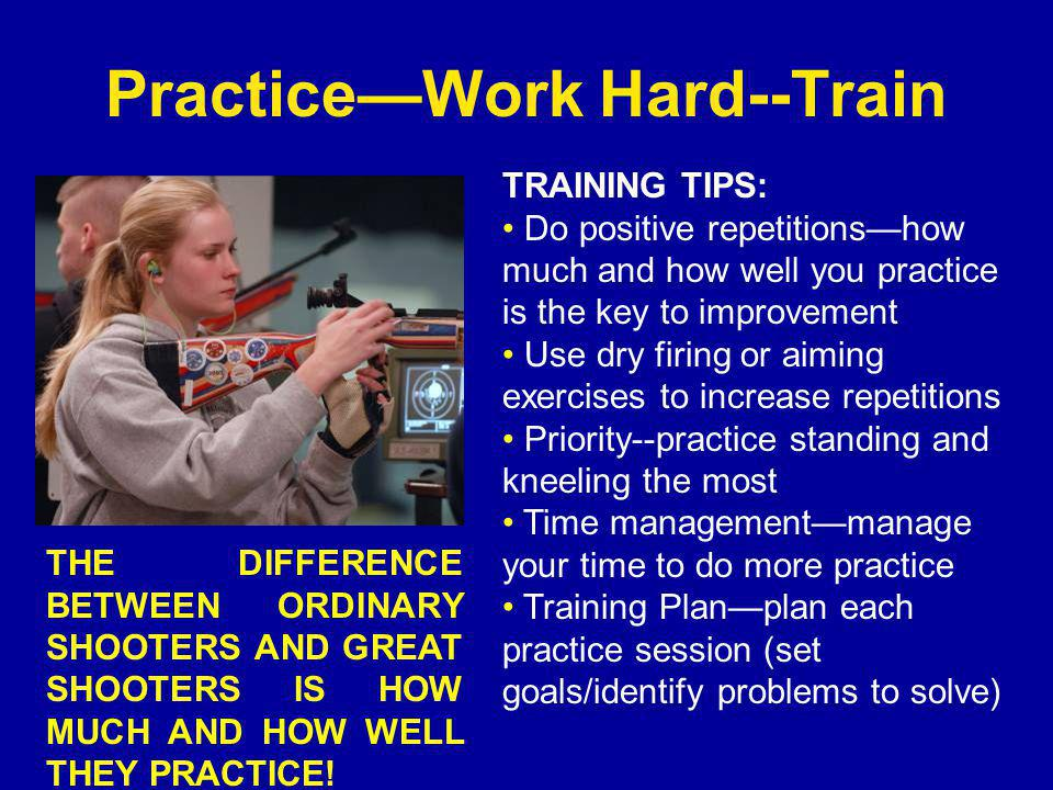 Practice—Work Hard--Train