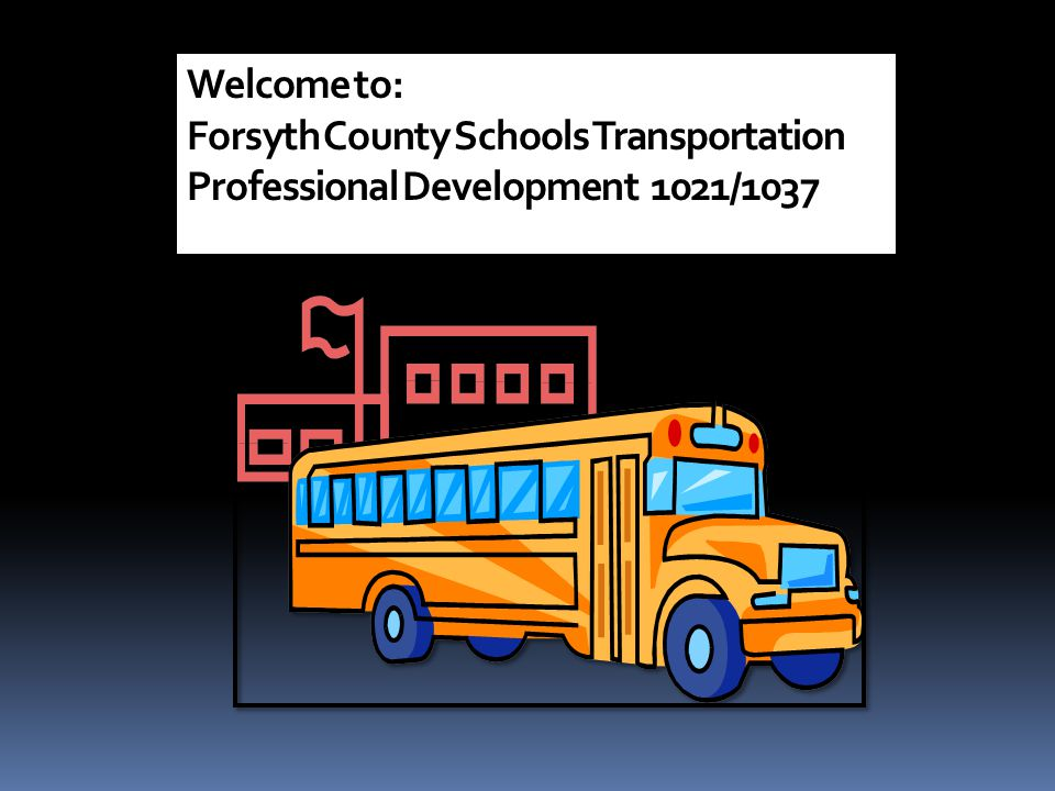 Welcome to: Forsyth County Schools Transportation Professional Development 1021/1037