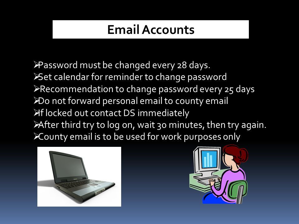 Email Accounts Password must be changed every 28 days.