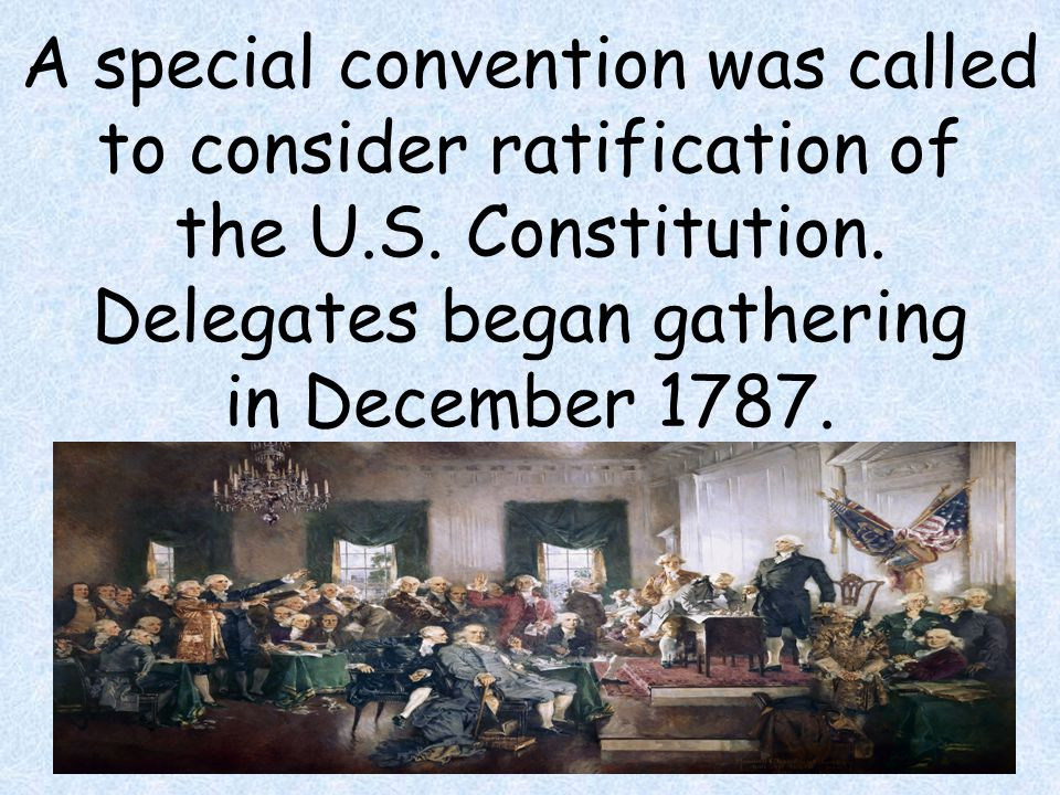A special convention was called to consider ratification of the U. S