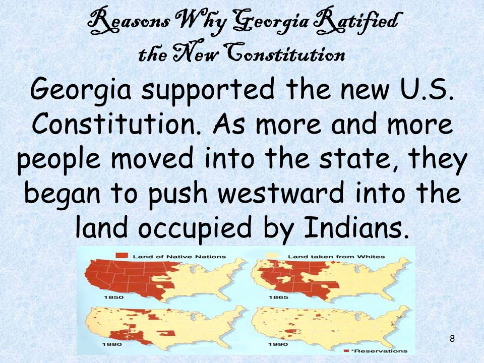 Reasons Why Georgia Ratified the New Constitution Georgia supported the new U.S.