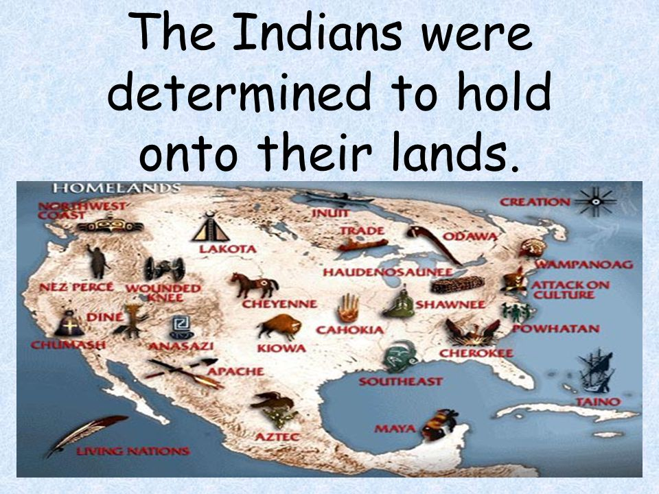 The Indians were determined to hold onto their lands.