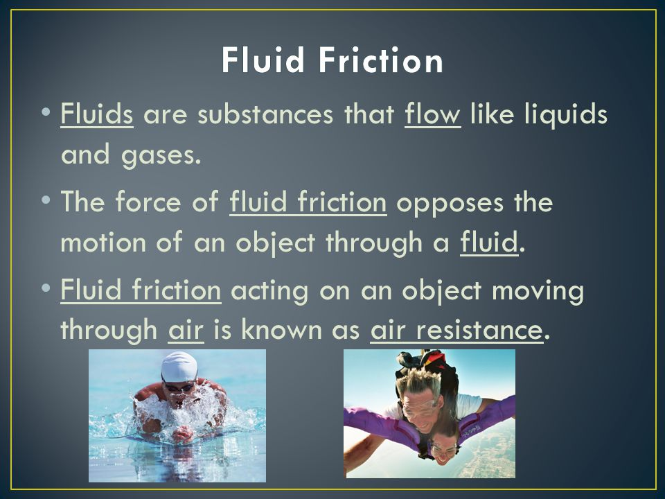 Fluid Friction Fluids are substances that flow like liquids and gases.