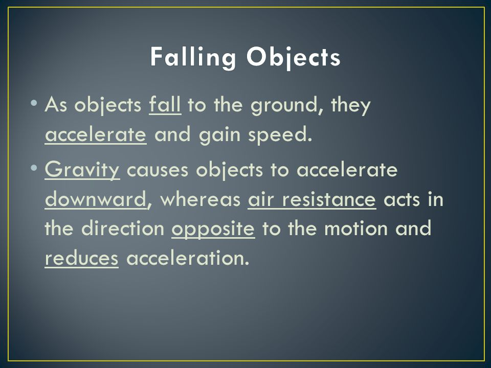 Falling Objects As objects fall to the ground, they accelerate and gain speed.