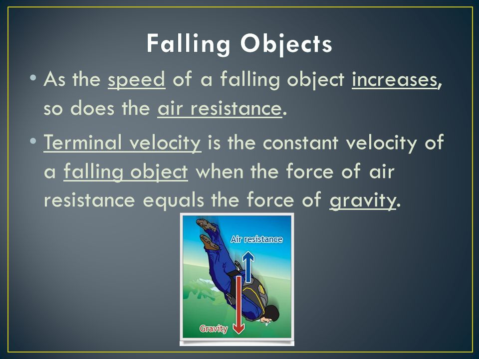 Falling Objects As the speed of a falling object increases, so does the air resistance.