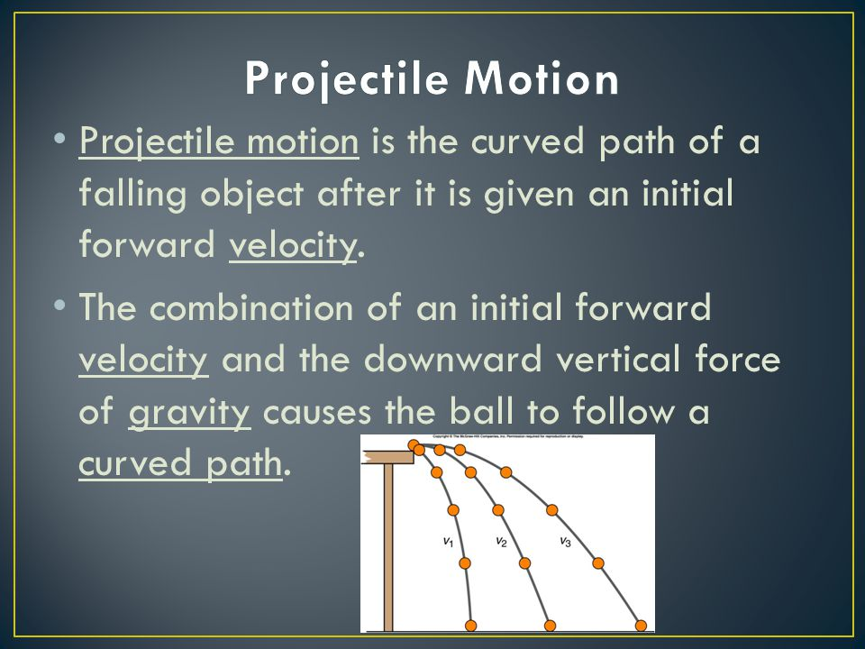Projectile Motion Projectile motion is the curved path of a falling object after it is given an initial forward velocity.