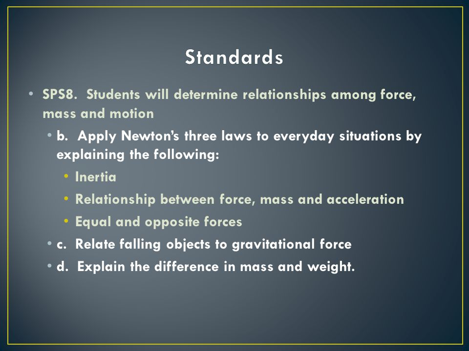 Standards SPS8. Students will determine relationships among force, mass and motion.