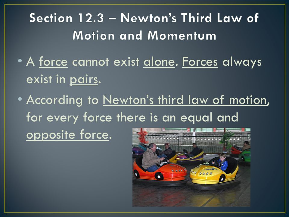 Section 12.3 – Newton's Third Law of Motion and Momentum