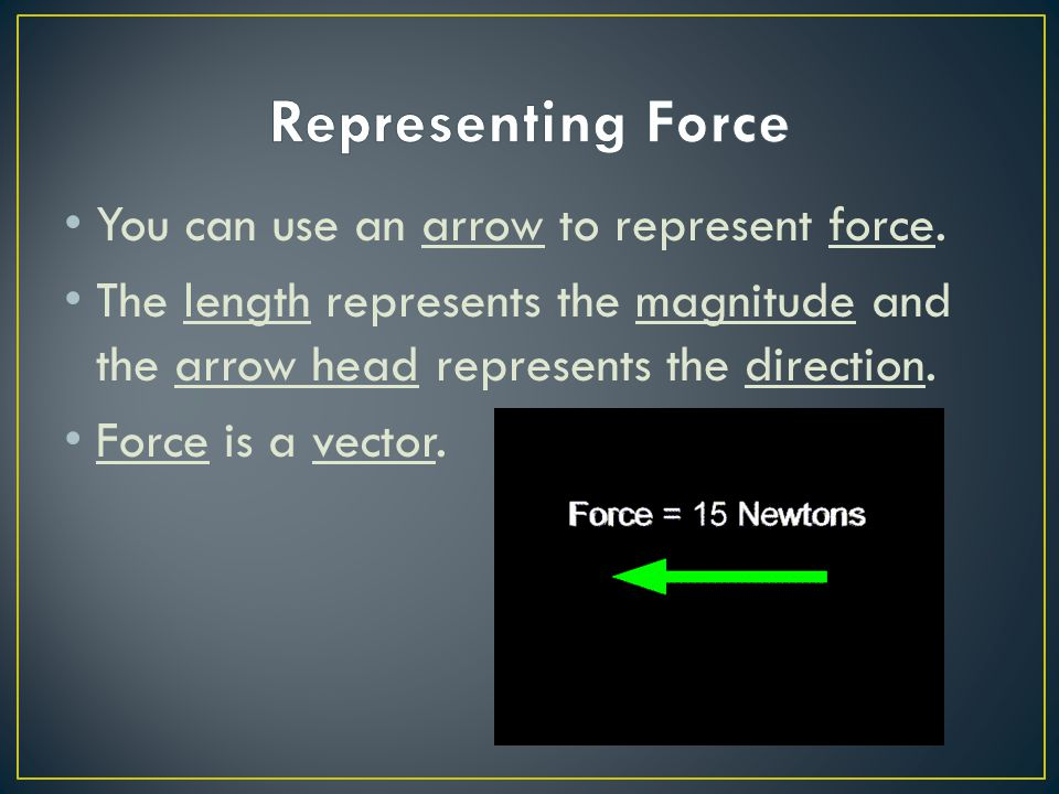 Representing Force You can use an arrow to represent force.