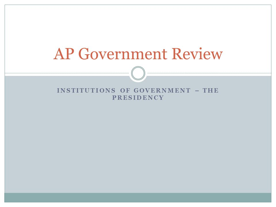 Institutions of Government – the Presidency