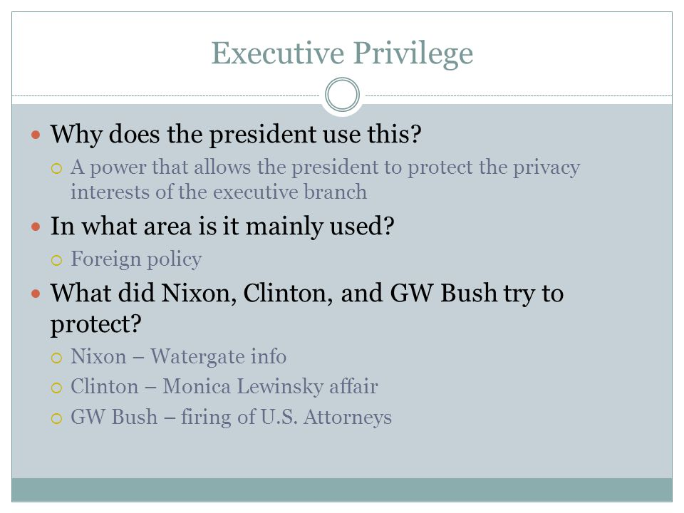 Executive Privilege Why does the president use this