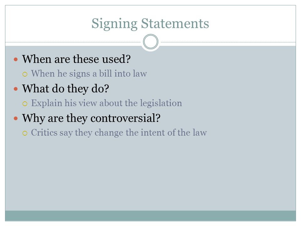 Signing Statements When are these used What do they do