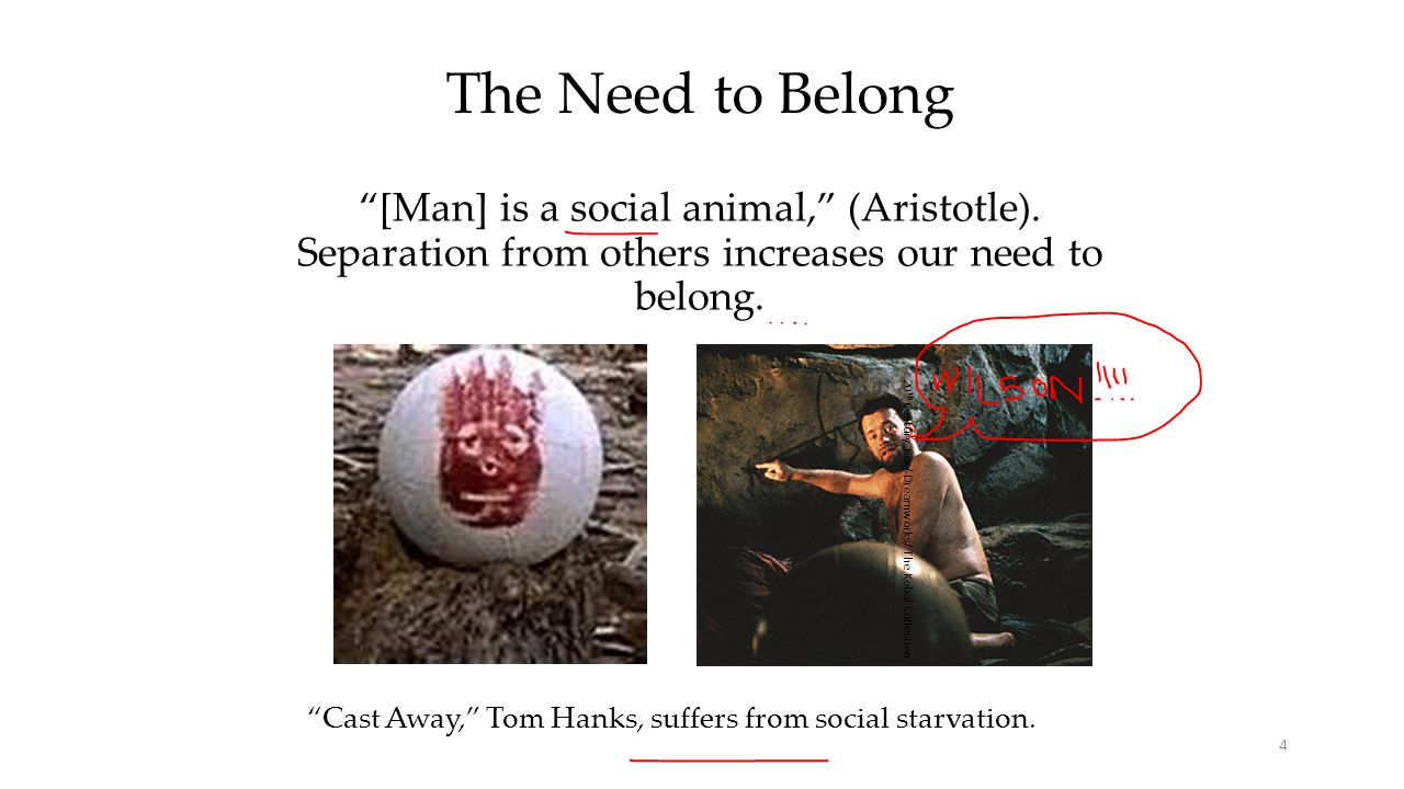 Cast Away, Tom Hanks, suffers from social starvation.