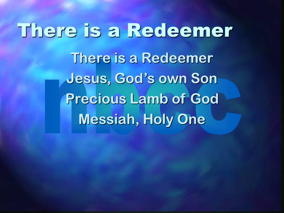 There is a Redeemer There is a Redeemer Jesus, God's own Son