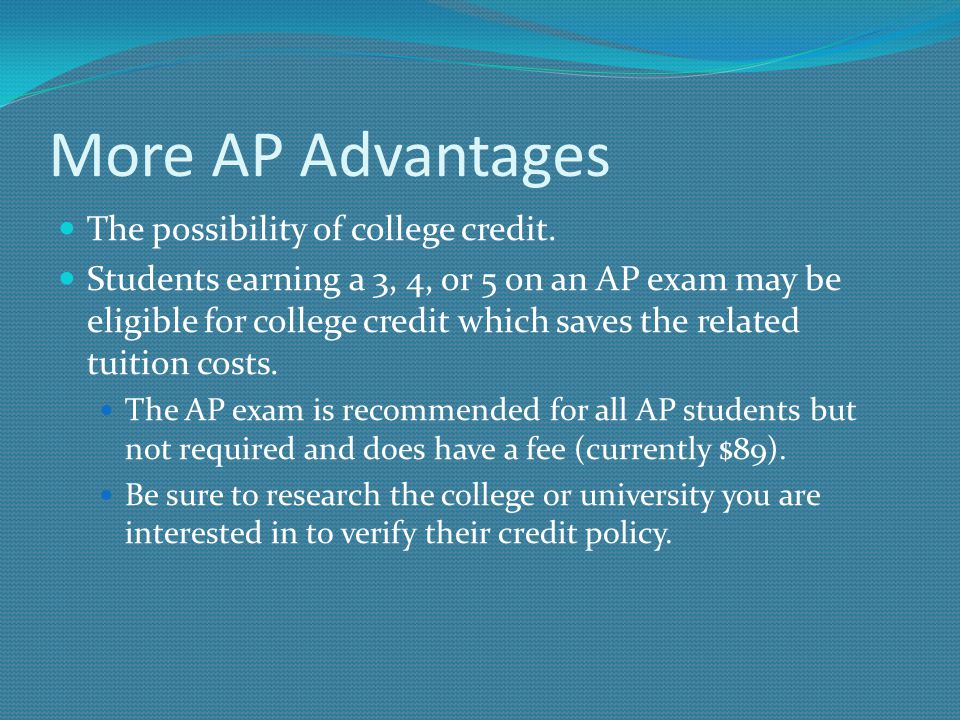 More AP Advantages The possibility of college credit.