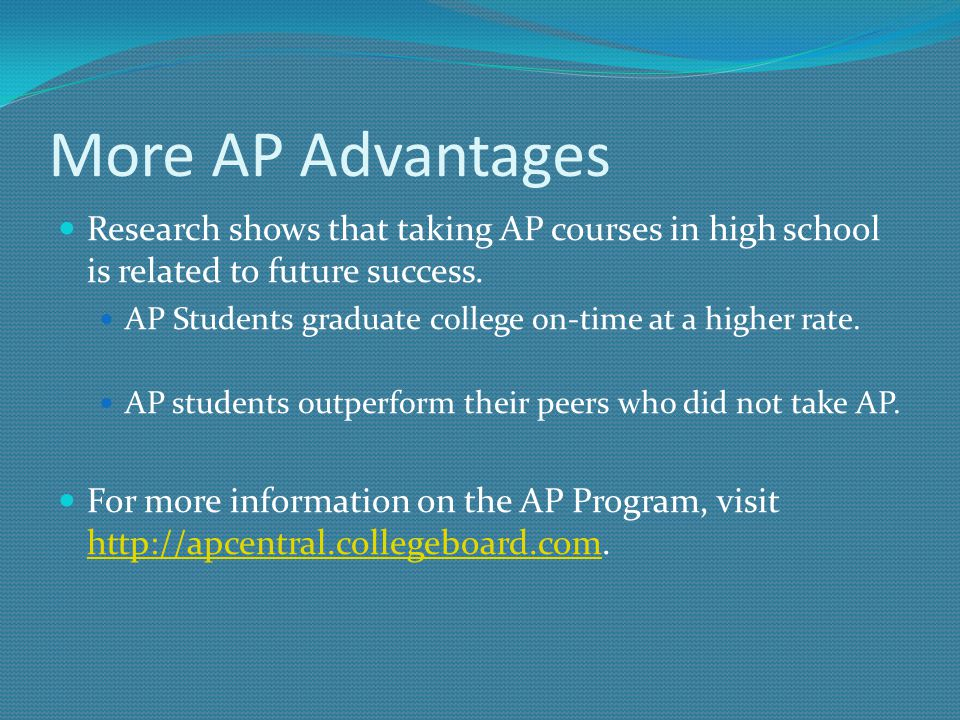 More AP Advantages Research shows that taking AP courses in high school is related to future success.
