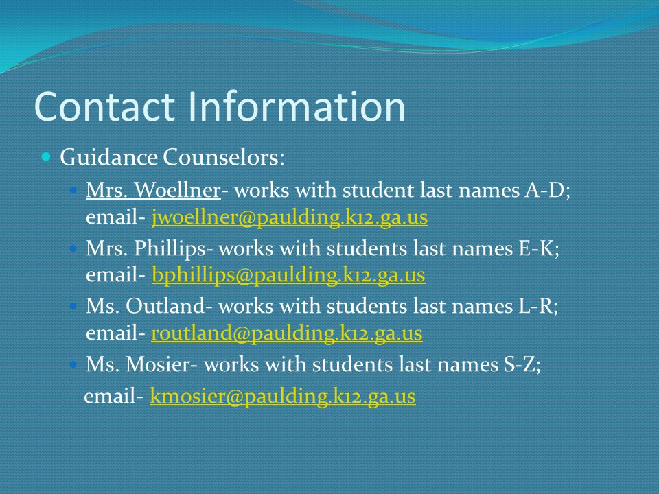Contact Information Guidance Counselors: Mrs. Woellner- works with student last names A-D; email- jwoellner@paulding.k12.ga.us.