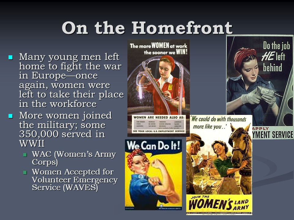 On the Homefront Many young men left home to fight the war in Europe—once again, women were left to take their place in the workforce.
