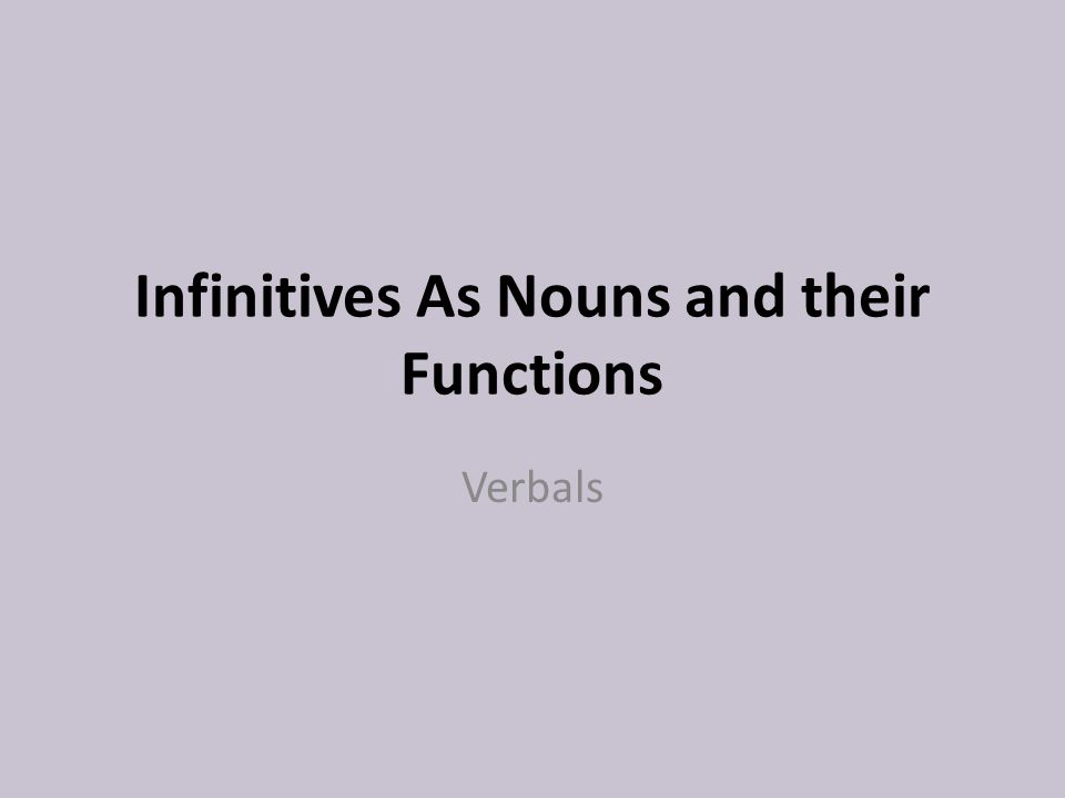 Infinitives As Nouns and their Functions