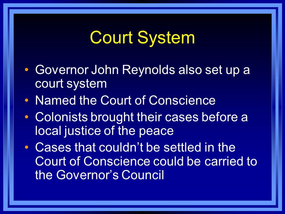 Court System Governor John Reynolds also set up a court system